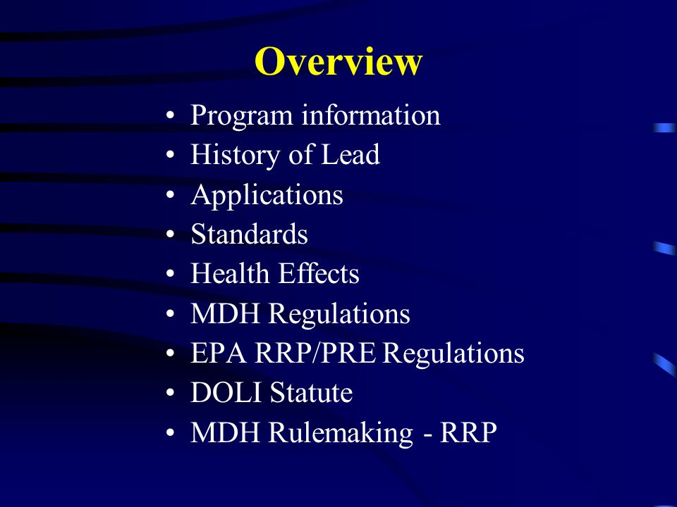 Overview Program information History of Lead Applications Standards Health Effects MDH Regulations EPA RRP/PRE Regulations DOLI Statute MDH Rulemaking - RRP