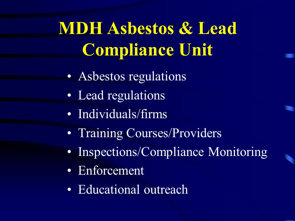 MDH Asbestos & Lead Compliance Unit Asbestos regulations Lead regulations Individuals/firms Training Courses/Providers Inspections/Compliance Monitori