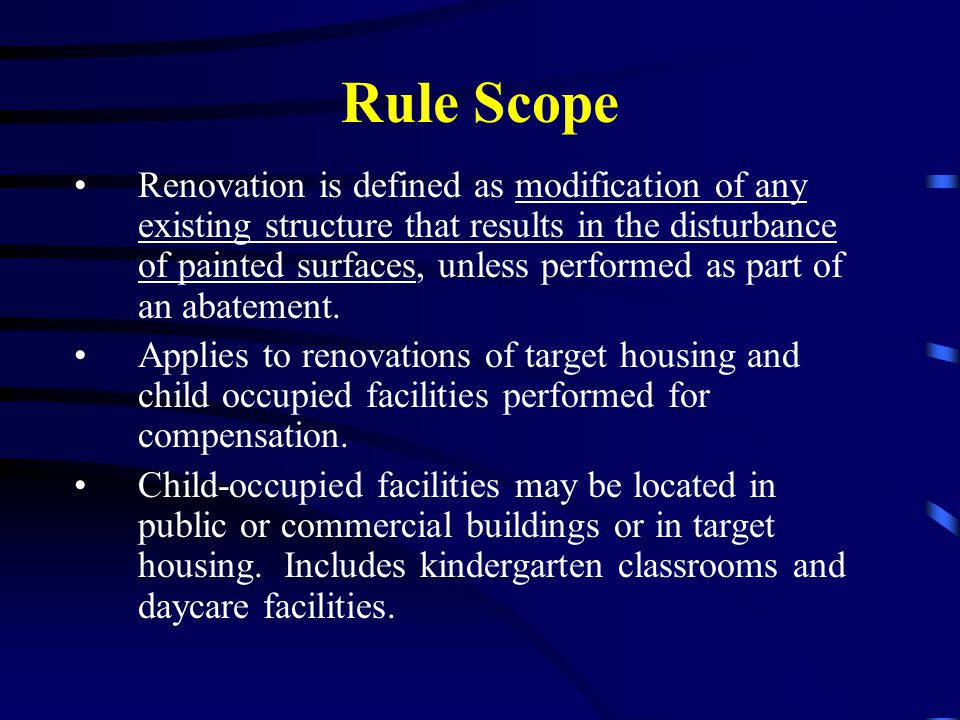 Rule Scope Renovation is defined as modification of any existing structure that results in the disturbance of painted surfaces, unless performed as pa