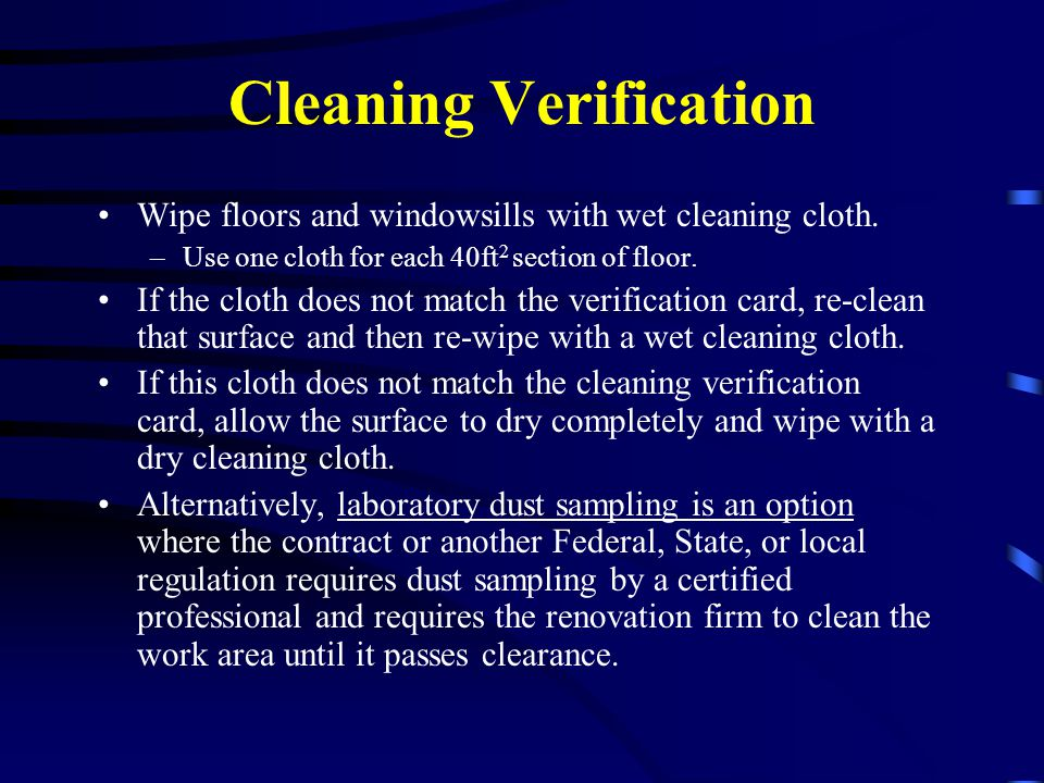 Cleaning Verification Wipe floors and windowsills with wet cleaning cloth. –Use one cloth for each 40ft 2 section of floor. If the cloth does not matc