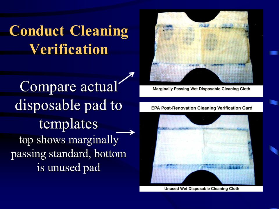Conduct Cleaning Verification Compare actual disposable pad to templates top shows marginally passing standard, bottom is unused pad