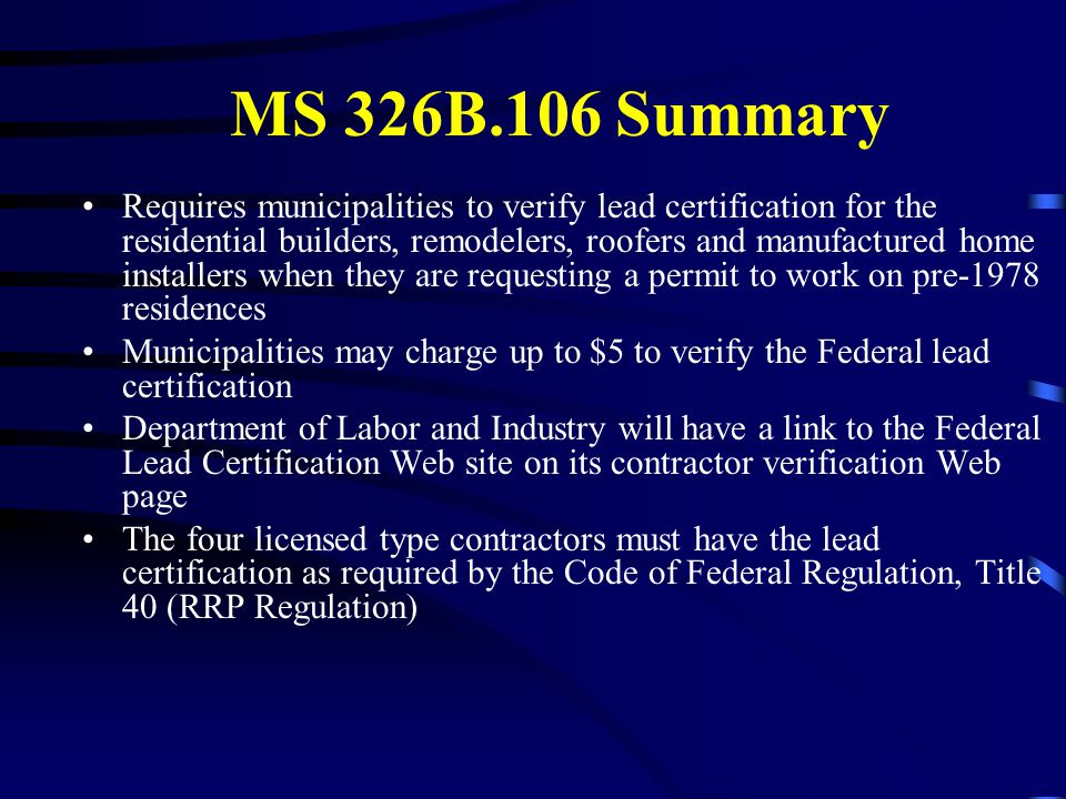 MS 326B.106 Summary Requires municipalities to verify lead certification for the residential builders, remodelers, roofers and manufactured home insta