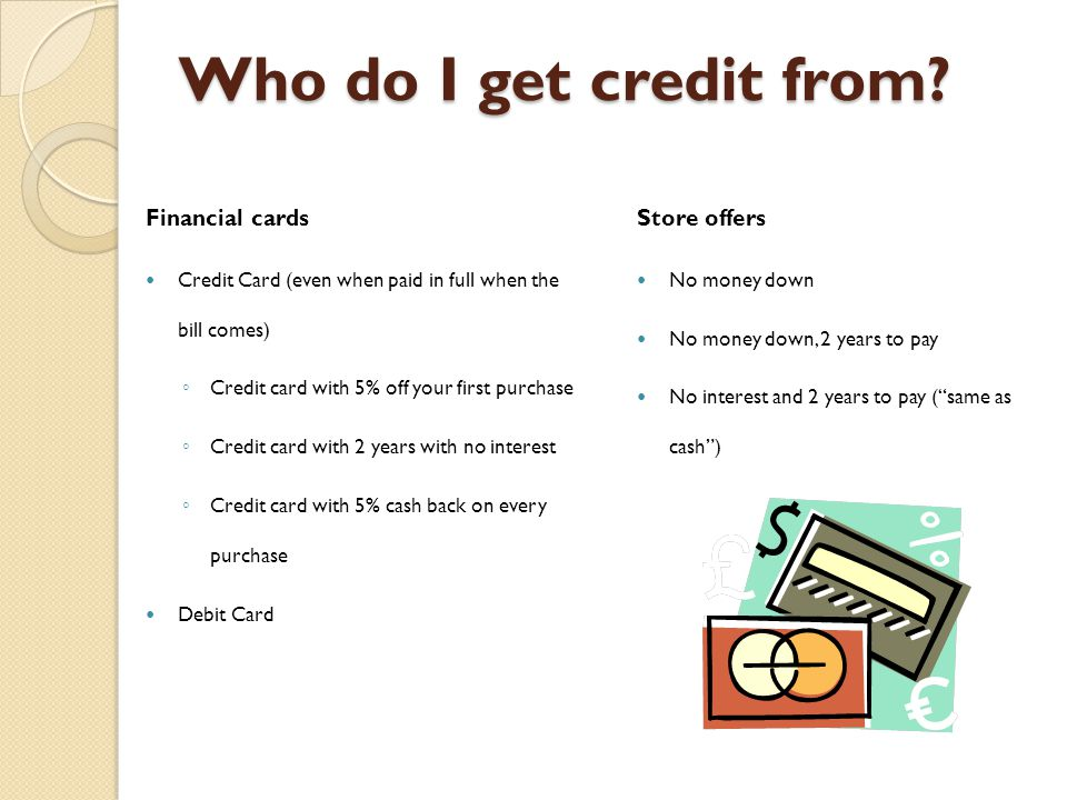 How Credit Works Against Me Recap Credit is like Warfarin: it must be used wisely Credit is used because of our optimistic nature Credit works against me when: ◦ Repayment is larger than the amount I have available now ◦ I use Credit to buy more than I need ◦ Credit won't reduce my regular expenses ◦ Credit wipes out the savings initially realized Recognize who I get credit from