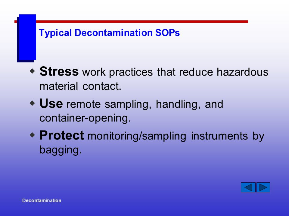 Decontamination Typical Decontamination SOPs  Stress work practices that reduce hazardous material contact.