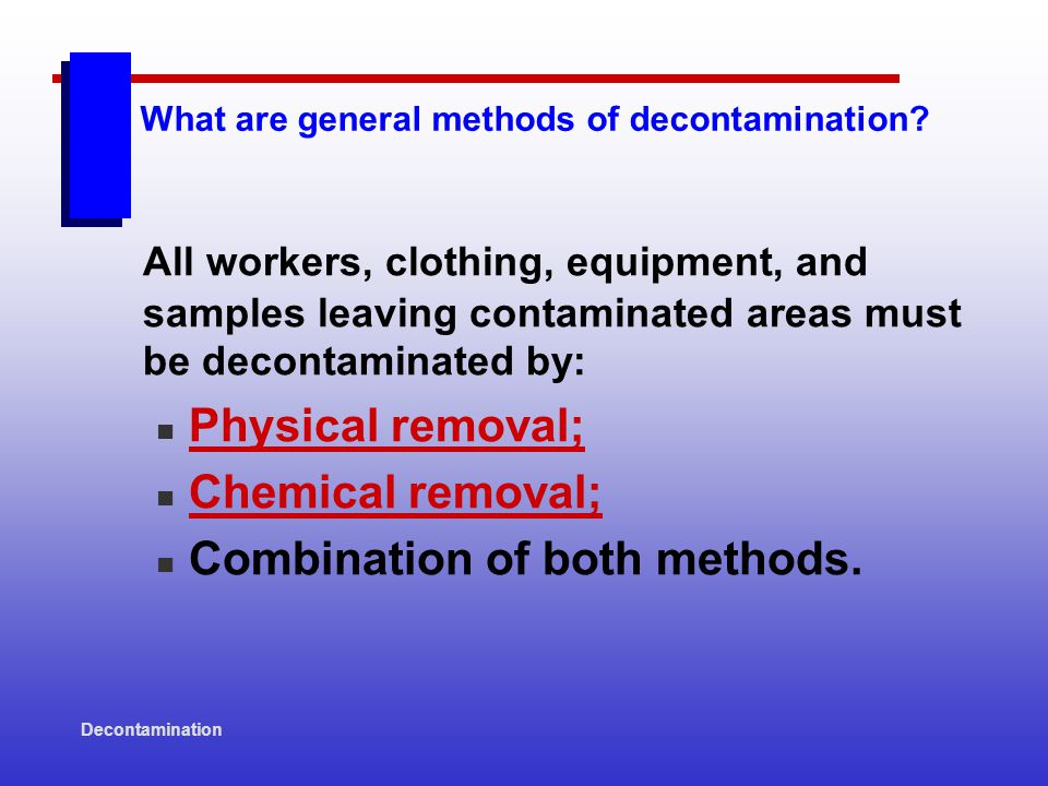 Decontamination What are general methods of decontamination.