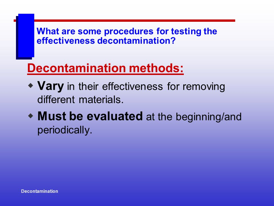 Decontamination What are some procedures for testing the effectiveness decontamination.