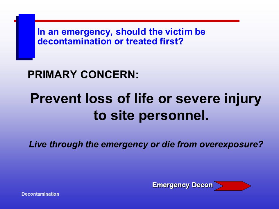 Decontamination In an emergency, should the victim be decontamination or treated first.