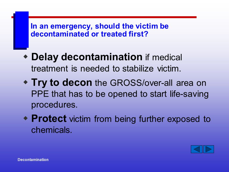 Decontamination In an emergency, should the victim be decontaminated or treated first.