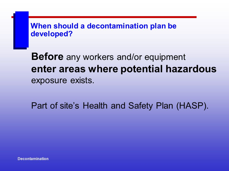 Decontamination Decon Stations: PARAMETERS  Separate stations to prevent cross contamination.