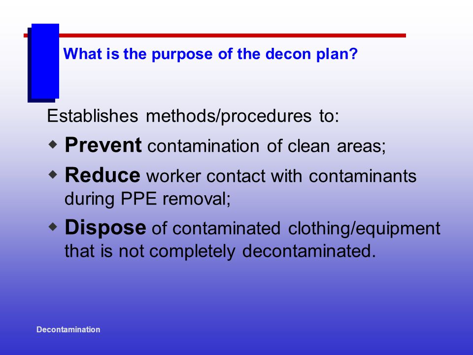 Decontamination Decon Stations: PARAMETERS  Separate and clearly mark entries and exits.