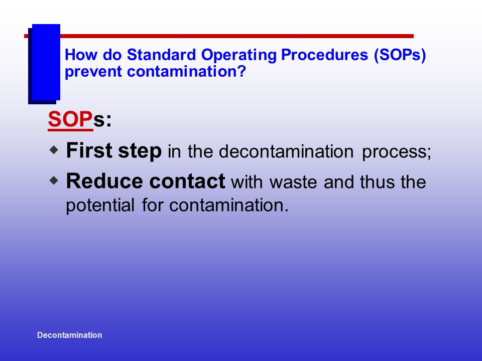 Decontamination Typical Decontamination SOPs  Stress work practices that reduce hazardous material contact.