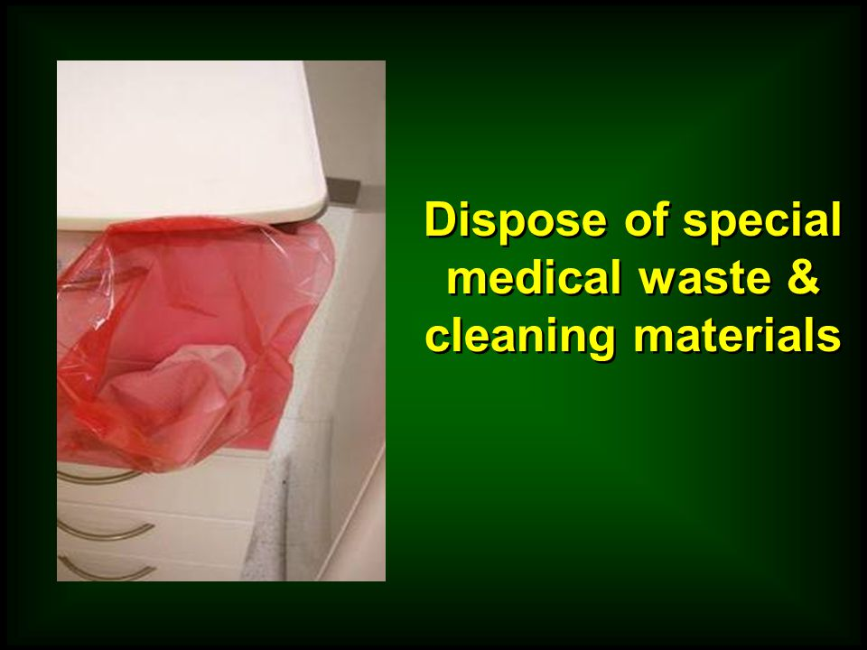 Dispose of special medical waste & cleaning materials