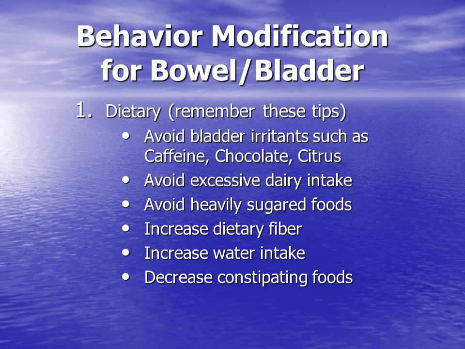 Behavior Modification for Bowel/Bladder 1.