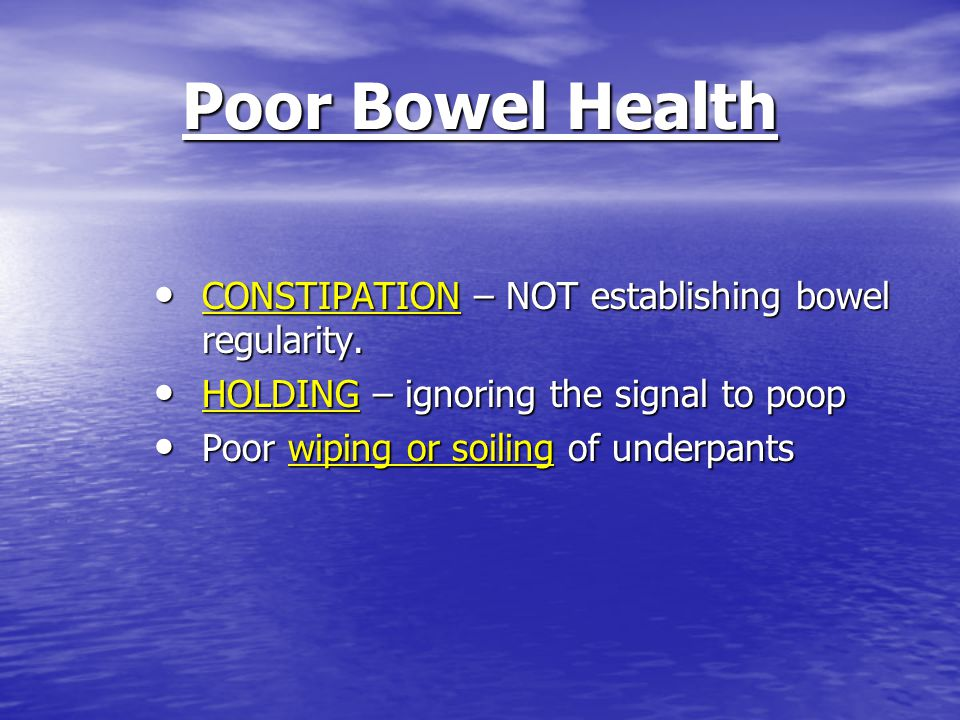 Poor Bowel Health CONSTIPATION – NOT establishing bowel regularity.