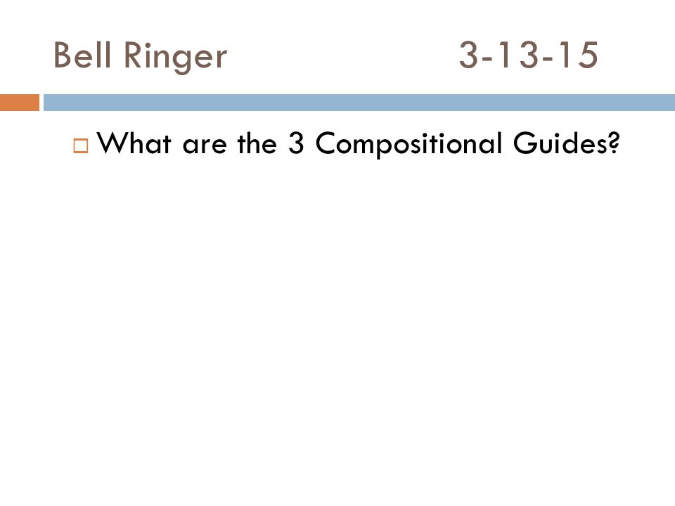 Bell Ringer3-13-15  What are the 3 Compositional Guides?