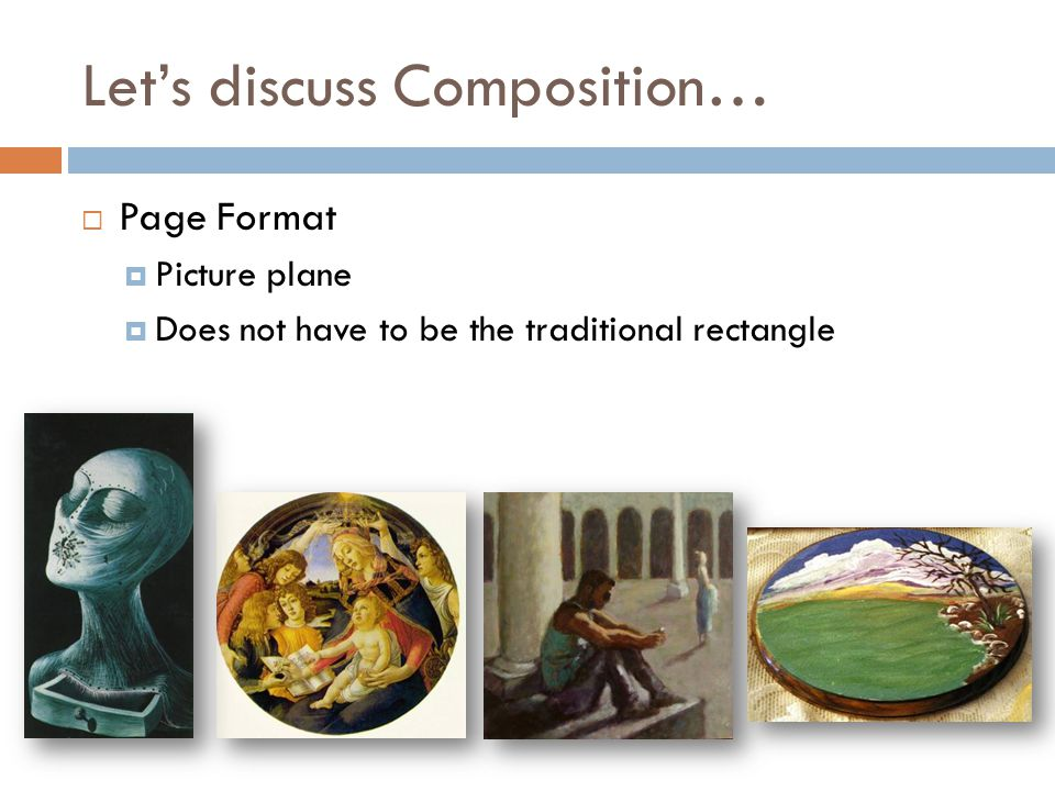 Let's discuss Composition…  Page Format  Picture plane  Does not have to be the traditional rectangle