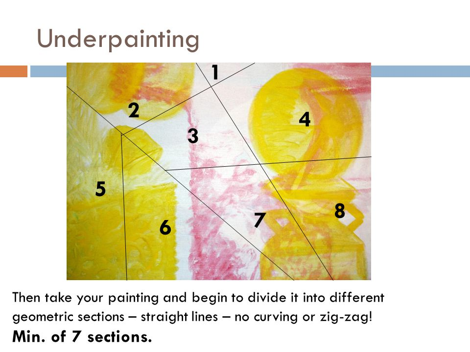 Underpainting Then take your painting and begin to divide it into different geometric sections – straight lines – no curving or zig-zag.