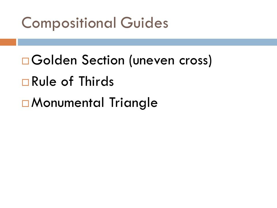 Compositional Guides  Golden Section (uneven cross)  Rule of Thirds  Monumental Triangle