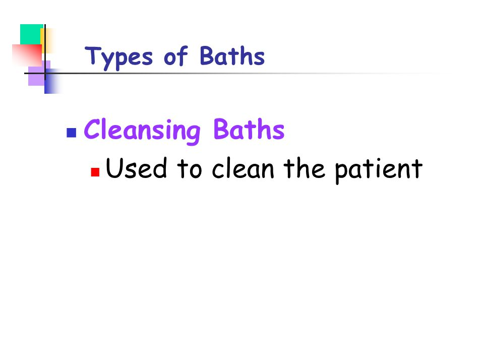 Types of Baths Cleansing Baths Used to clean the patient