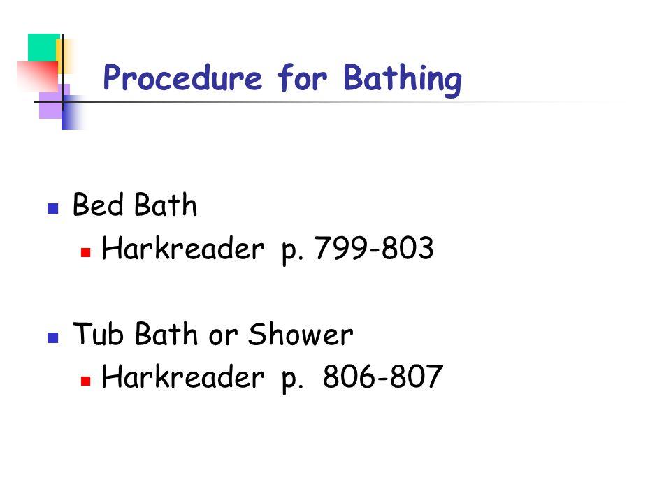 Procedure for Bathing Bed Bath Harkreader p. 799-803 Tub Bath or Shower Harkreader p. 806-807