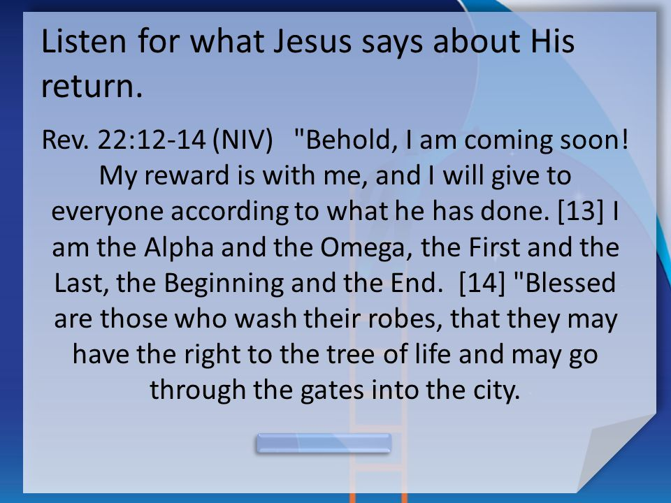 Listen for what Jesus says about His return. Rev.