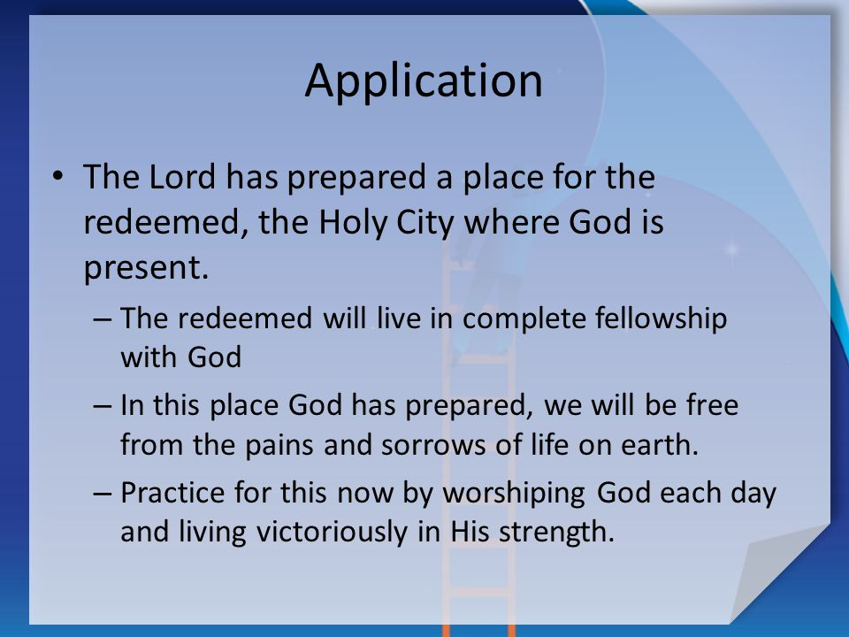 Application The Lord has prepared a place for the redeemed, the Holy City where God is present.