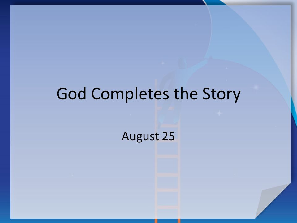 God Completes the Story August 25