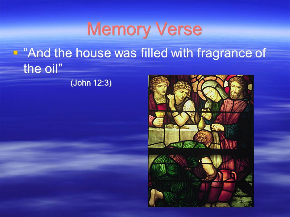 """Memory Verse  """"And the house was filled with fragrance of the oil"""" (John 12:3)  """"And the house was filled with fragrance of the oil"""" (John 12:3)"""