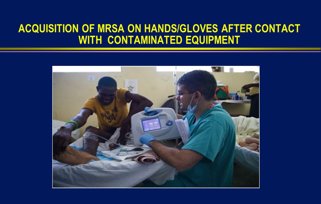 ACQUISITION OF MRSA ON HANDS/GLOVES AFTER CONTACT WITH CONTAMINATED EQUIPMENT