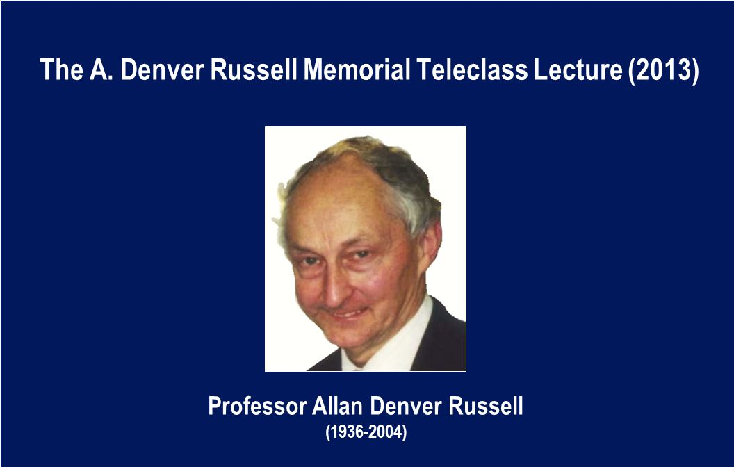 The A. Denver Russell Memorial Teleclass Lecture (2013) Professor Allan Denver Russell (1936-2004)