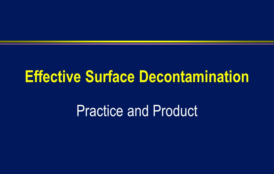 Effective Surface Decontamination Practice and Product