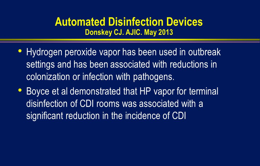 Hydrogen peroxide vapor has been used in outbreak settings and has been associated with reductions in colonization or infection with pathogens.