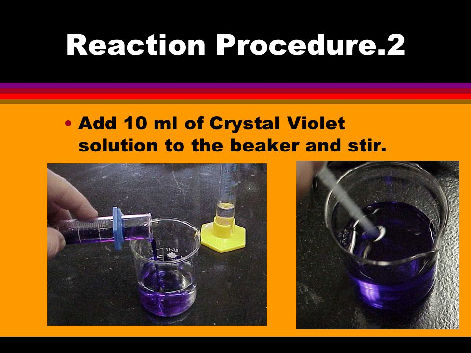 Reaction Procedure.2 Add 10 ml of Crystal Violet solution to the beaker and stir.