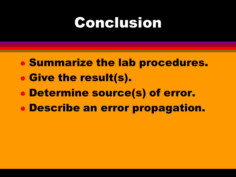 Conclusion l Summarize the lab procedures. l Give the result(s).