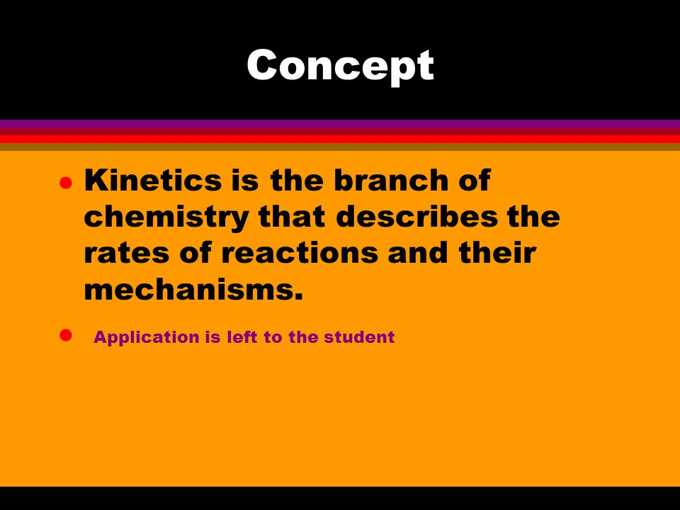 Concept l Kinetics is the branch of chemistry that describes the rates of reactions and their mechanisms.