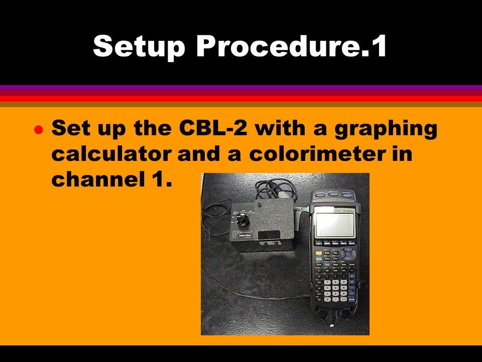 Setup Procedure.2 l Calibrate the colorimeter l Set the dial to 0%T; Calibrate point 1 at 0.