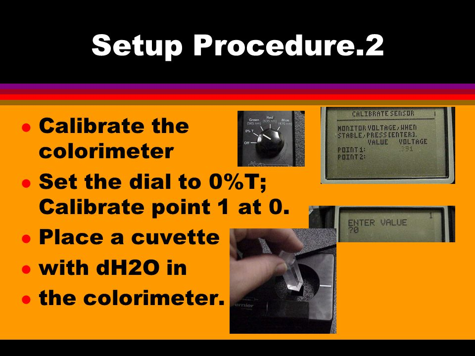 Setup Procedure.2 l Calibrate the colorimeter l Set the dial to 0%T; Calibrate point 1 at 0.