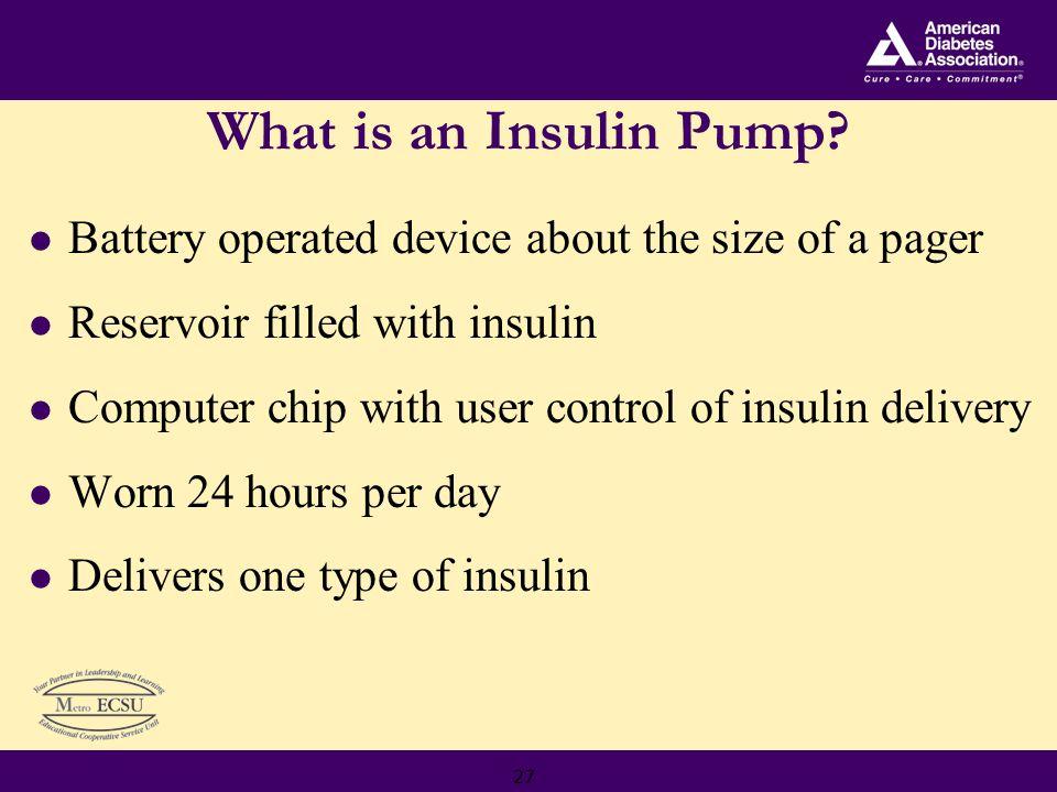 27 What is an Insulin Pump.