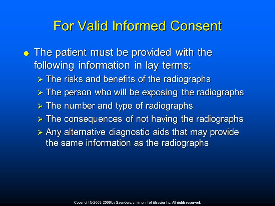 For Valid Informed Consent  The patient must be provided with the following information in lay terms:  The risks and benefits of the radiographs  T
