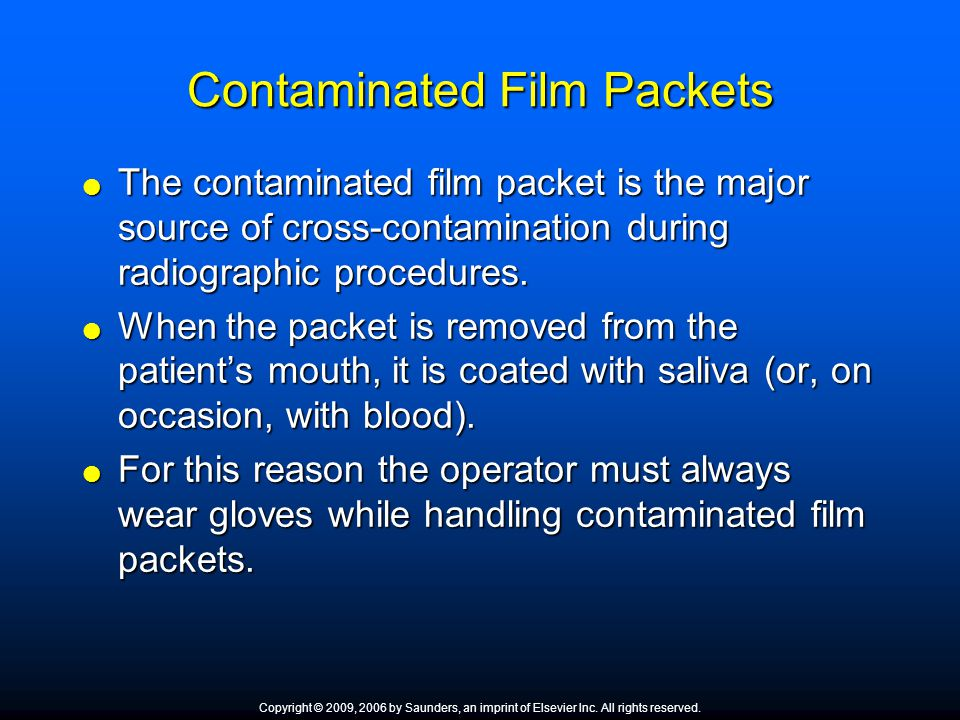 Contaminated Film Packets  The contaminated film packet is the major source of cross-contamination during radiographic procedures.  When the packet