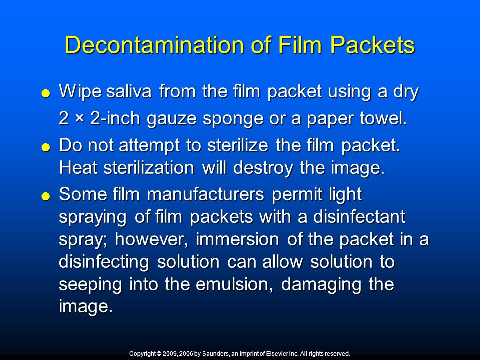 Decontamination of Film Packets  Wipe saliva from the film packet using a dry 2 × 2-inch gauze sponge or a paper towel.  Do not attempt to sterilize