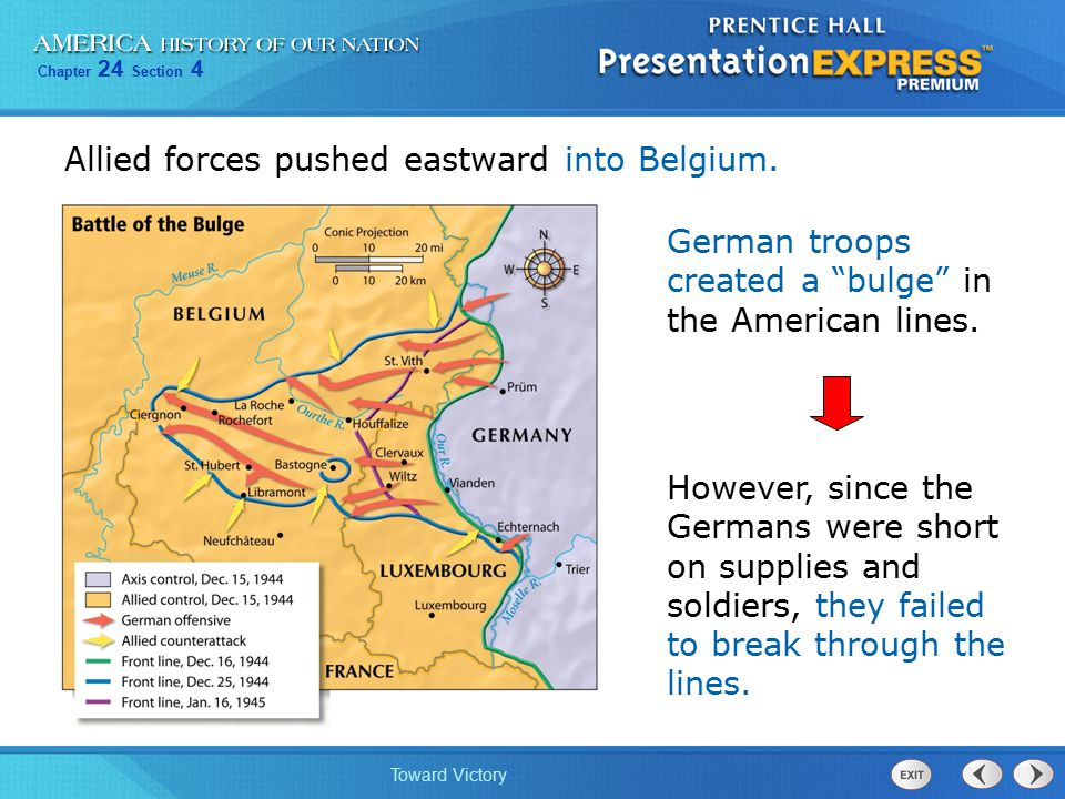 "Chapter 24 Section 4 Toward Victory Allied forces pushed eastward into Belgium. German troops created a ""bulge"" in the American lines. However, since"