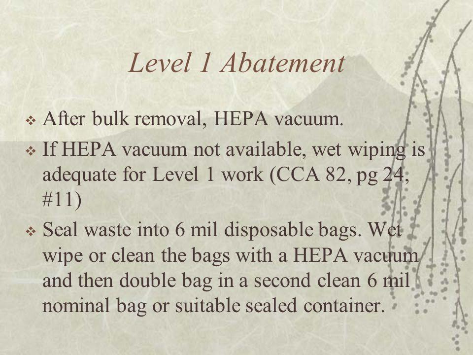 Level 1 Abatement  After bulk removal, HEPA vacuum.