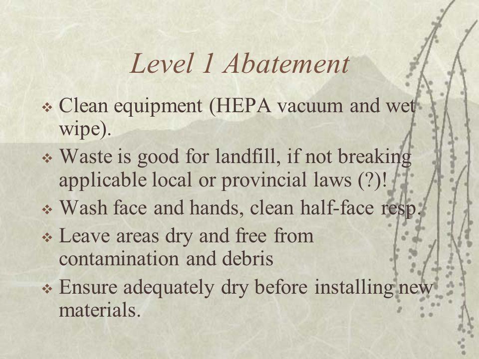 Level 1 Abatement  Clean equipment (HEPA vacuum and wet wipe).