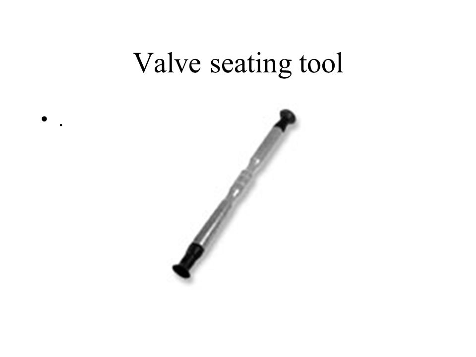 Valve seating tool.