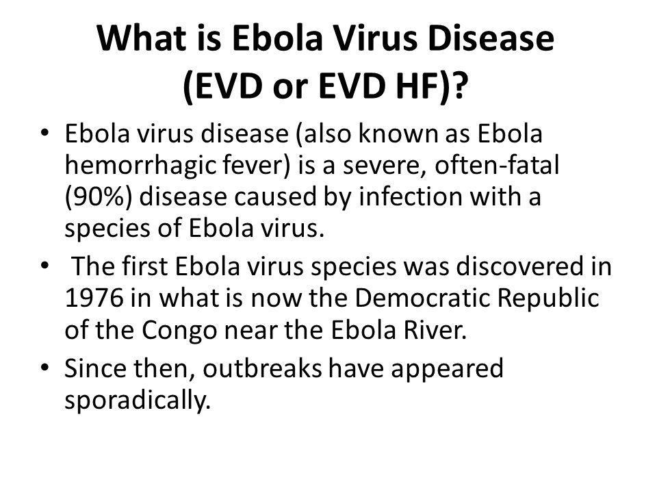What is Ebola Virus Disease (EVD or EVD HF).