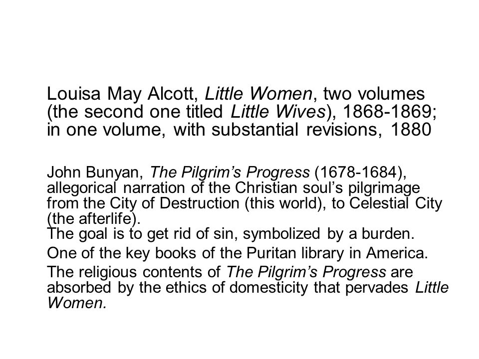 Louisa May Alcott, Little Women, two volumes (the second one titled Little Wives), 1868-1869; in one volume, with substantial revisions, 1880 John Bun