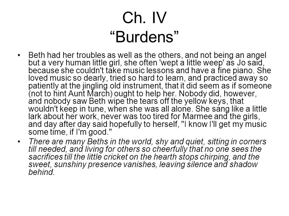 "Ch. IV ""Burdens"" Beth had her troubles as well as the others, and not being an angel but a very human little girl, she often 'wept a little weep' as J"