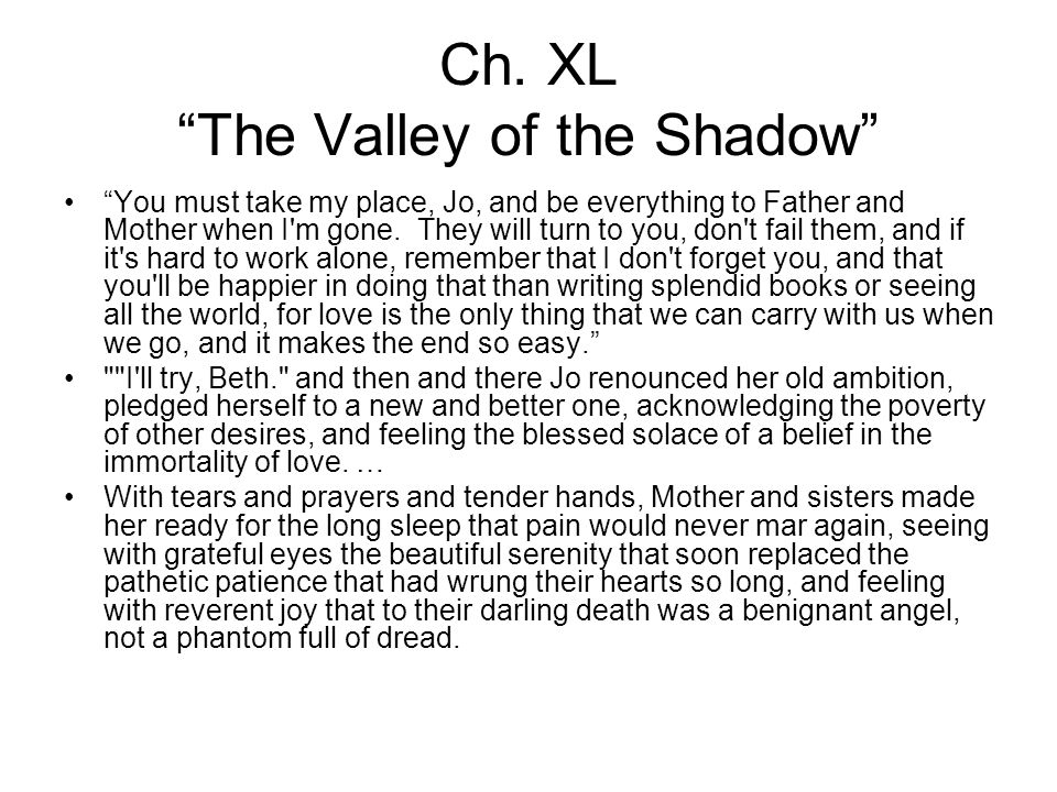 "Ch. XL ""The Valley of the Shadow"" ""You must take my place, Jo, and be everything to Father and Mother when I'm gone. They will turn to you, don't fail"