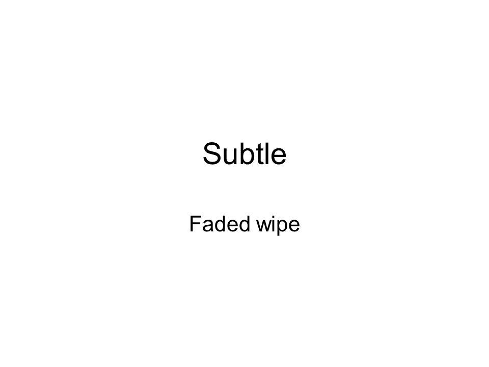 Subtle Faded wipe